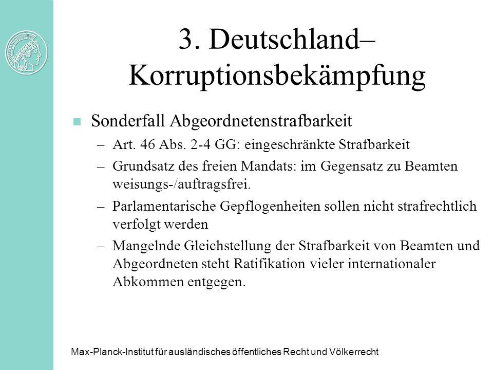 3. Deutschland– Korruptionsbekämpfung n Sonderfall Abgeordnetenstrafbarkeit –Art. 46 Abs. 2-4 GG: eingeschränkte Strafbarkeit –Grundsatz des freien Ma