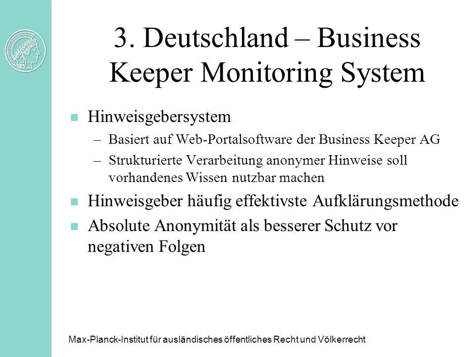 3. Deutschland – Business Keeper Monitoring System n Hinweisgebersystem –Basiert auf Web-Portalsoftware der Business Keeper AG –Strukturierte Verarbei