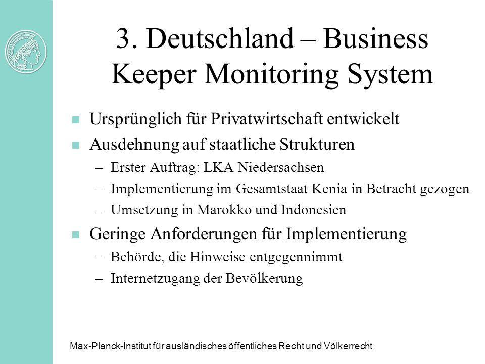 3. Deutschland – Business Keeper Monitoring System n Ursprünglich für Privatwirtschaft entwickelt n Ausdehnung auf staatliche Strukturen –Erster Auftr
