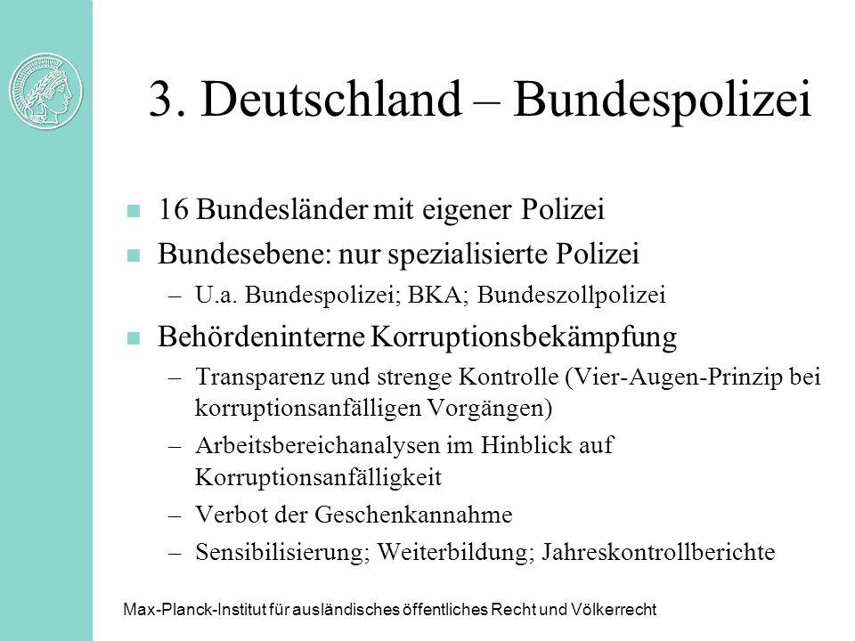 3. Deutschland – Bundespolizei n 16 Bundesländer mit eigener Polizei n Bundesebene: nur spezialisierte Polizei –U.a. Bundespolizei; BKA; Bundeszollpol