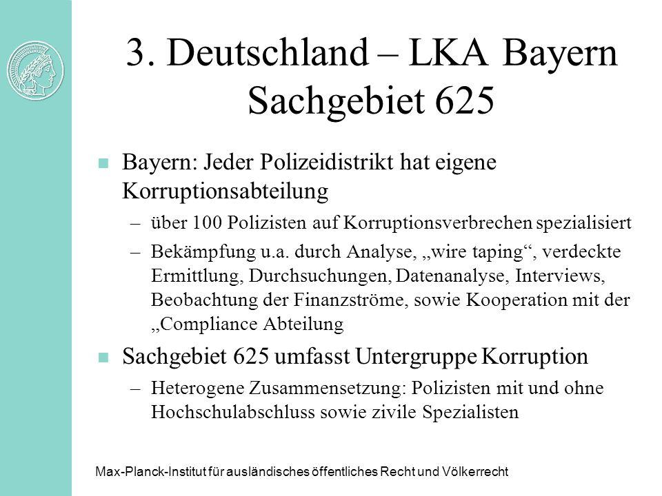 3. Deutschland – LKA Bayern Sachgebiet 625 n Bayern: Jeder Polizeidistrikt hat eigene Korruptionsabteilung –über 100 Polizisten auf Korruptionsverbrec