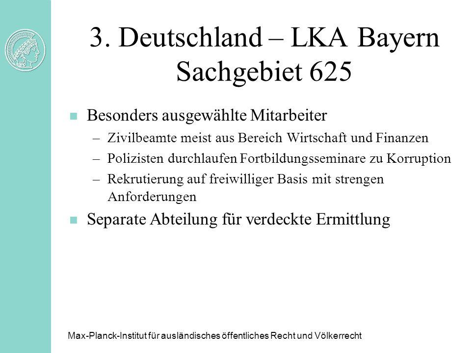 3. Deutschland – LKA Bayern Sachgebiet 625 n Besonders ausgewählte Mitarbeiter –Zivilbeamte meist aus Bereich Wirtschaft und Finanzen –Polizisten durc