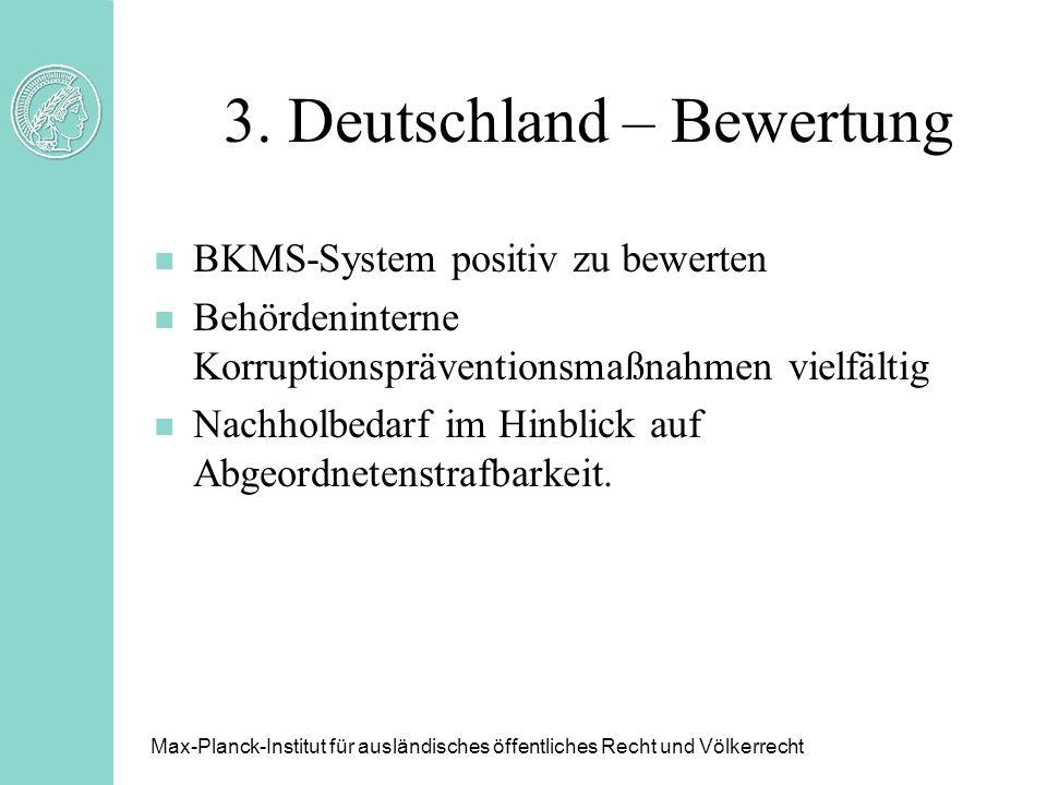 3. Deutschland – Bewertung n BKMS-System positiv zu bewerten n Behördeninterne Korruptionspräventionsmaßnahmen vielfältig n Nachholbedarf im Hinblick