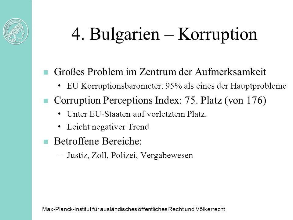 4. Bulgarien – Korruption n Großes Problem im Zentrum der Aufmerksamkeit EU Korruptionsbarometer: 95% als eines der Hauptprobleme n Corruption Percept