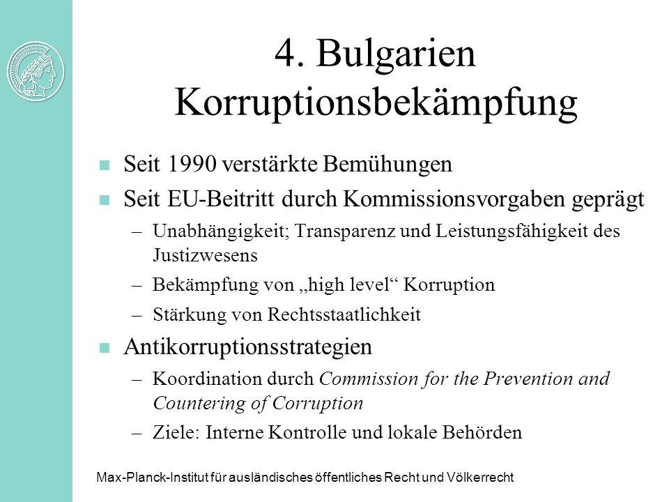 4. Bulgarien Korruptionsbekämpfung n Seit 1990 verstärkte Bemühungen n Seit EU-Beitritt durch Kommissionsvorgaben geprägt –Unabhängigkeit; Transparenz