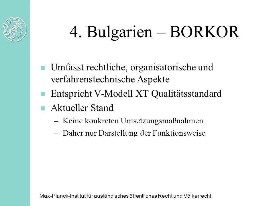 4. Bulgarien – BORKOR n Umfasst rechtliche, organisatorische und verfahrenstechnische Aspekte n Entspricht V-Modell XT Qualitätsstandard n Aktueller S