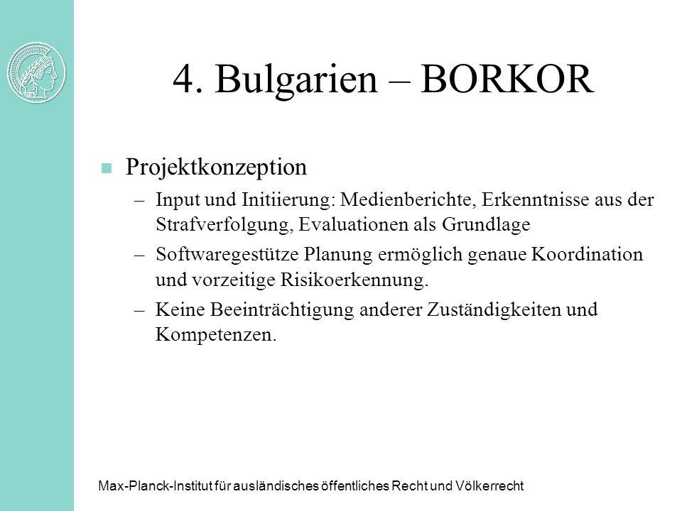 4. Bulgarien – BORKOR n Projektkonzeption –Input und Initiierung: Medienberichte, Erkenntnisse aus der Strafverfolgung, Evaluationen als Grundlage –So