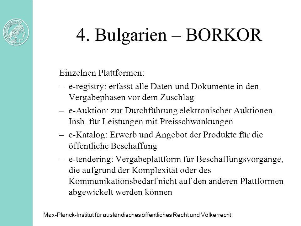 4. Bulgarien – BORKOR Einzelnen Plattformen: –e-registry: erfasst alle Daten und Dokumente in den Vergabephasen vor dem Zuschlag –e-Auktion: zur Durch