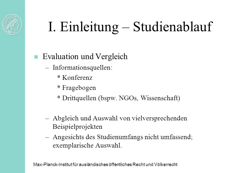 I. Einleitung – Studienablauf n Evaluation und Vergleich –Informationsquellen: * Konferenz * Fragebogen * Drittquellen (bspw. NGOs, Wissenschaft) –Abg