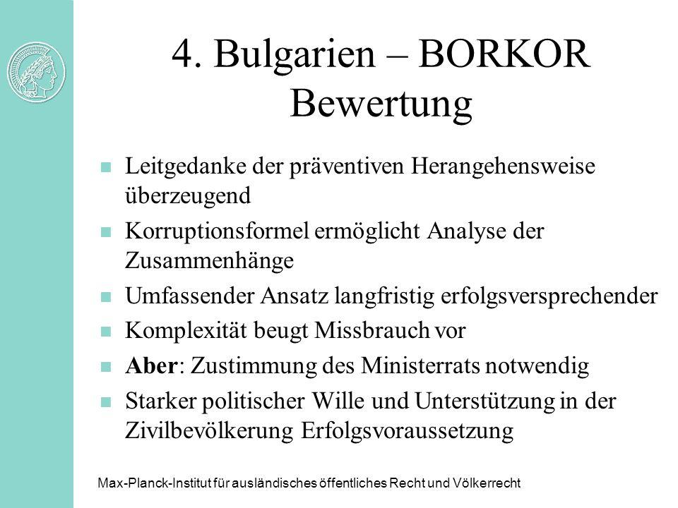 4. Bulgarien – BORKOR Bewertung n Leitgedanke der präventiven Herangehensweise überzeugend n Korruptionsformel ermöglicht Analyse der Zusammenhänge n