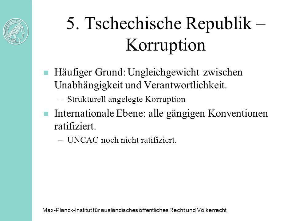 5. Tschechische Republik – Korruption n Häufiger Grund: Ungleichgewicht zwischen Unabhängigkeit und Verantwortlichkeit. –Strukturell angelegte Korrupt