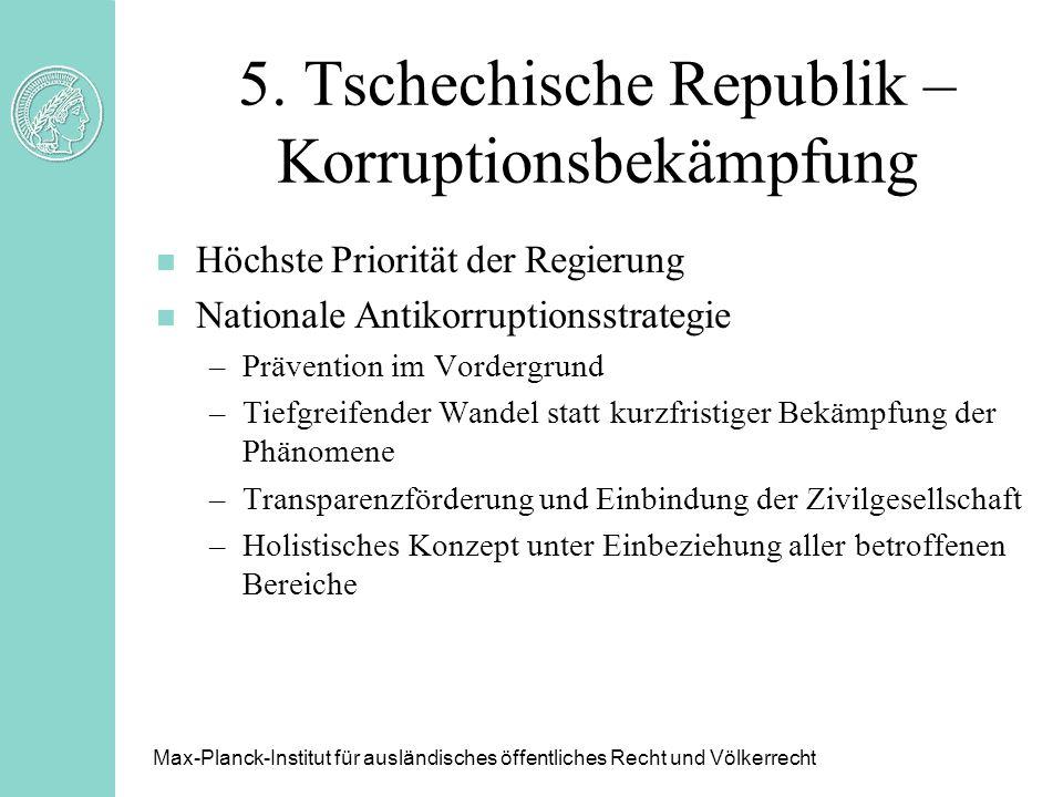 5. Tschechische Republik – Korruptionsbekämpfung n Höchste Priorität der Regierung n Nationale Antikorruptionsstrategie –Prävention im Vordergrund –Ti