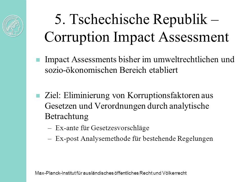 5. Tschechische Republik – Corruption Impact Assessment n Impact Assessments bisher im umweltrechtlichen und sozio-ökonomischen Bereich etabliert n Zi
