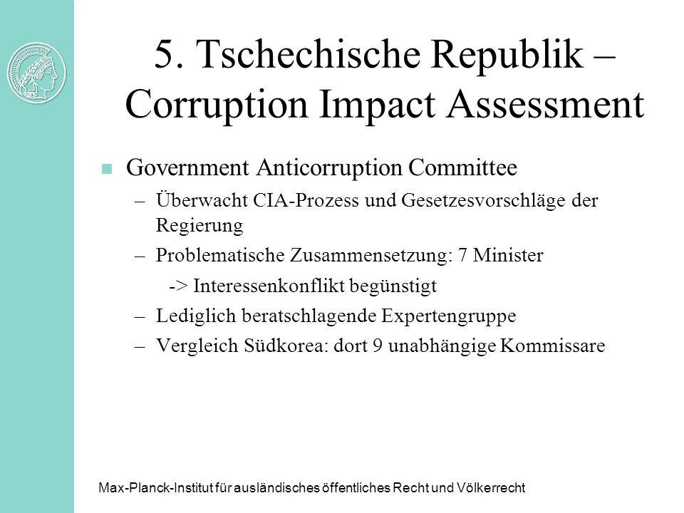 5. Tschechische Republik – Corruption Impact Assessment n Government Anticorruption Committee –Überwacht CIA-Prozess und Gesetzesvorschläge der Regier