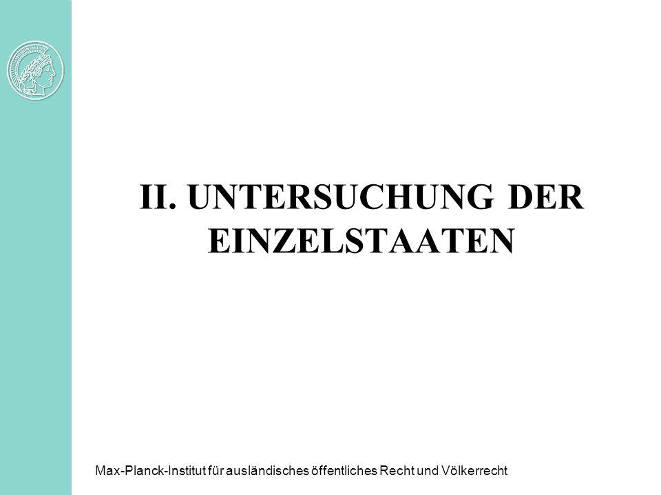 II. UNTERSUCHUNG DER EINZELSTAATEN Max-Planck-Institut für ausländisches öffentliches Recht und Völkerrecht
