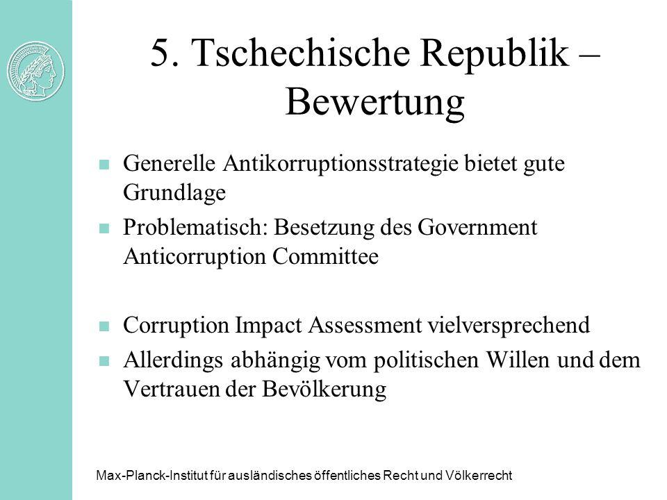 5. Tschechische Republik – Bewertung n Generelle Antikorruptionsstrategie bietet gute Grundlage n Problematisch: Besetzung des Government Anticorrupti