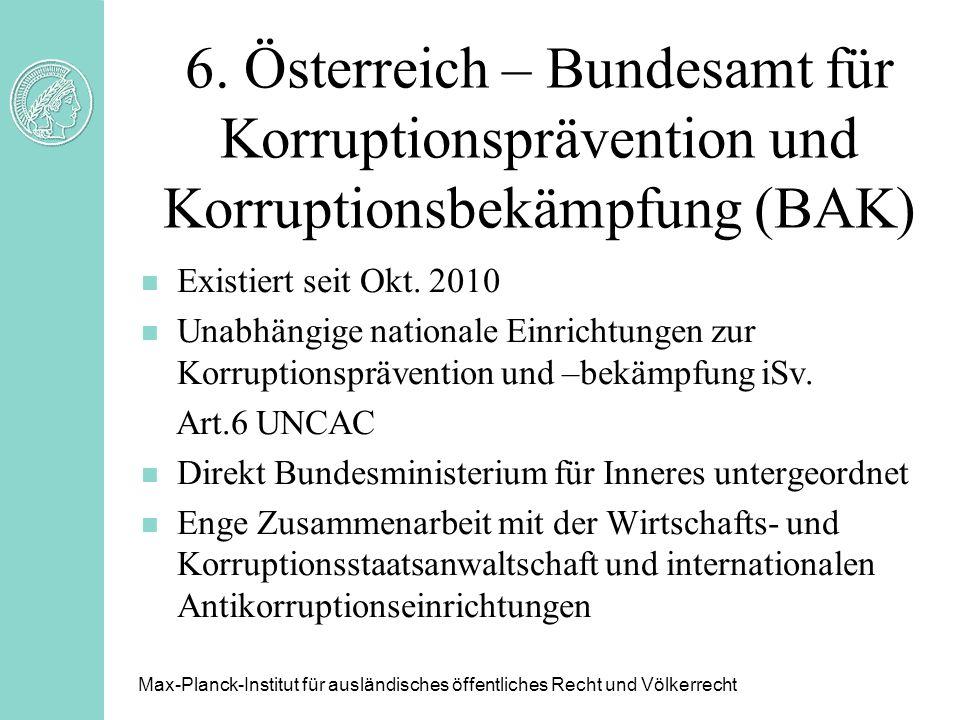 6. Österreich – Bundesamt für Korruptionsprävention und Korruptionsbekämpfung (BAK) n Existiert seit Okt. 2010 n Unabhängige nationale Einrichtungen z