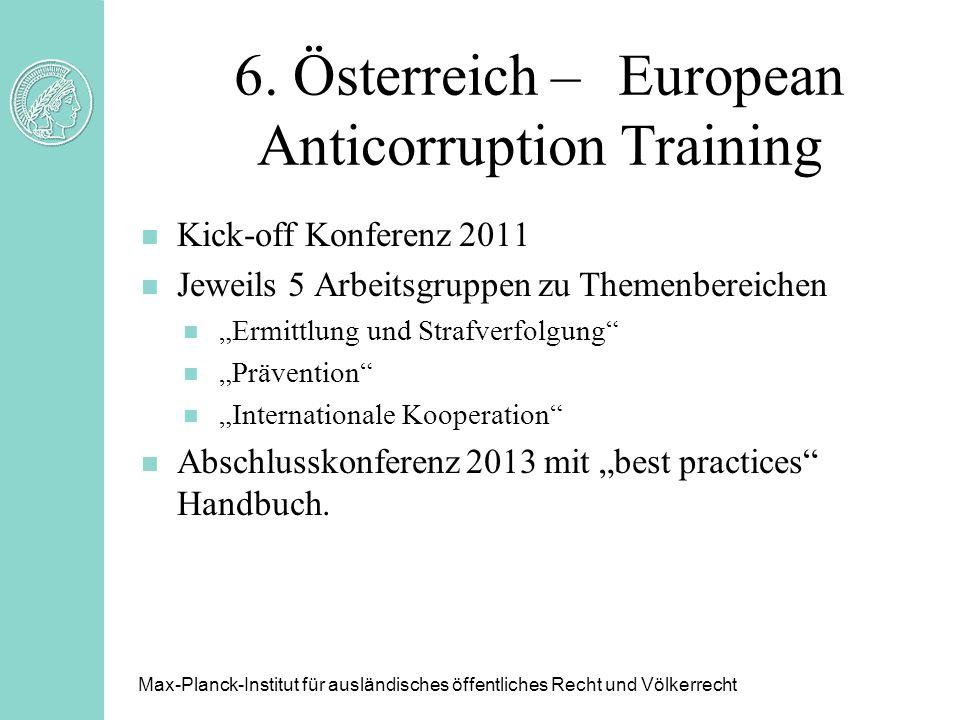 6. Österreich –European Anticorruption Training n Kick-off Konferenz 2011 n Jeweils 5 Arbeitsgruppen zu Themenbereichen n Ermittlung und Strafverfolgu