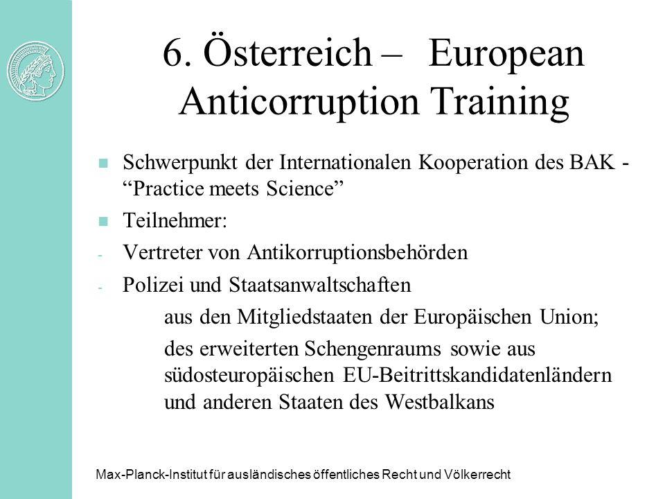 6. Österreich –European Anticorruption Training n Schwerpunkt der Internationalen Kooperation des BAK - Practice meets Science n Teilnehmer: - Vertret