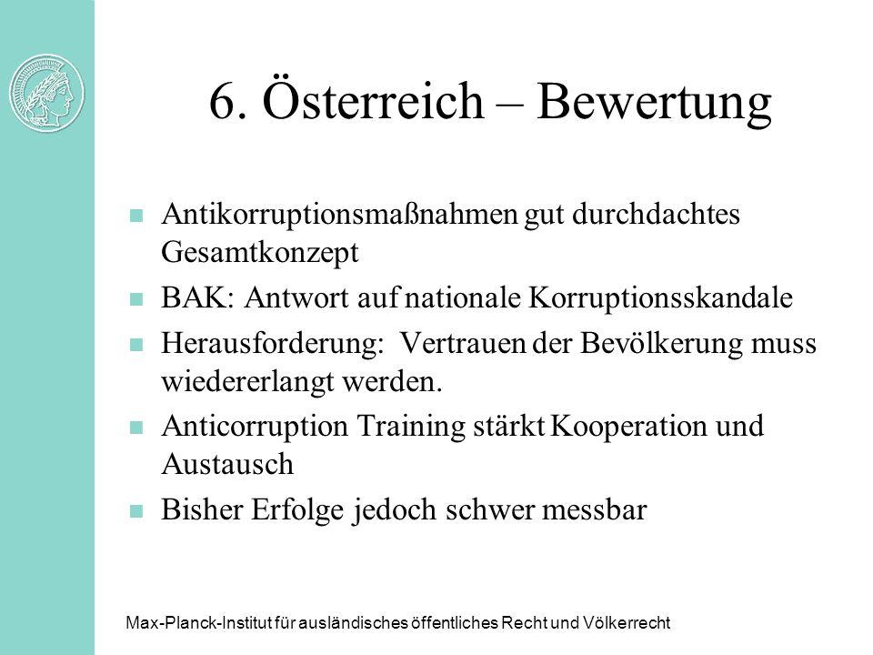 6. Österreich – Bewertung n Antikorruptionsmaßnahmen gut durchdachtes Gesamtkonzept n BAK: Antwort auf nationale Korruptionsskandale n Herausforderung