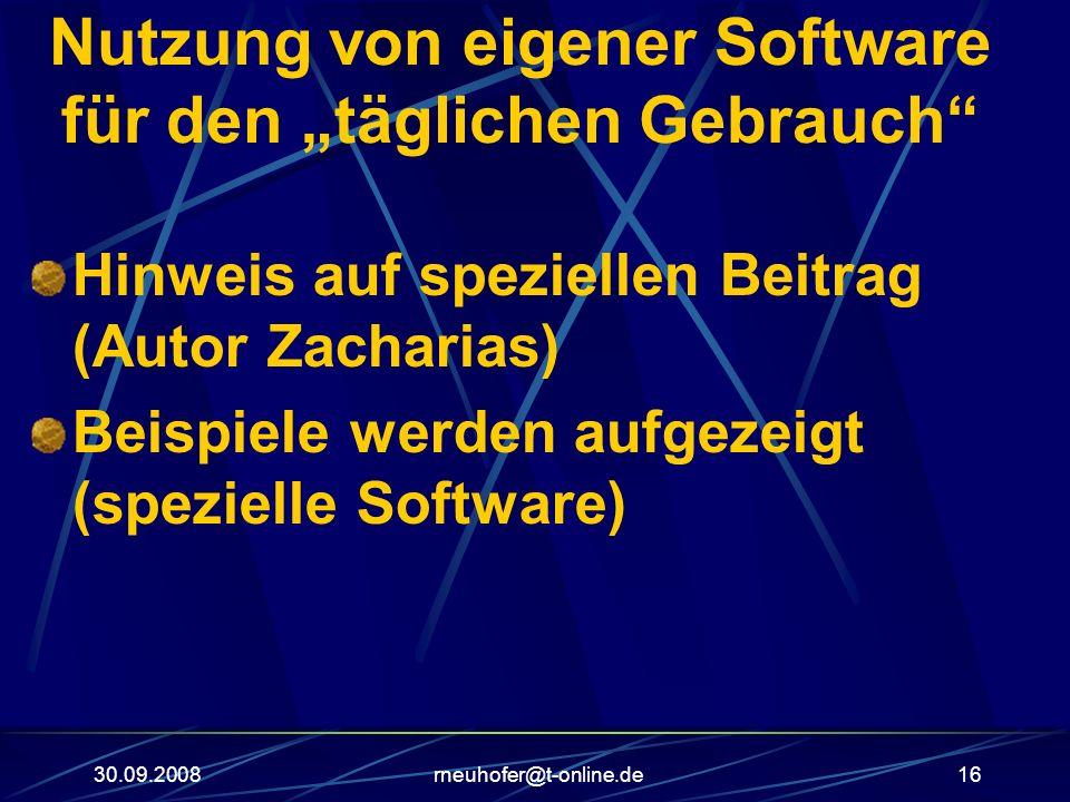 30.09.2008rneuhofer@t-online.de16 Nutzung von eigener Software für den täglichen Gebrauch Hinweis auf speziellen Beitrag (Autor Zacharias) Beispiele w
