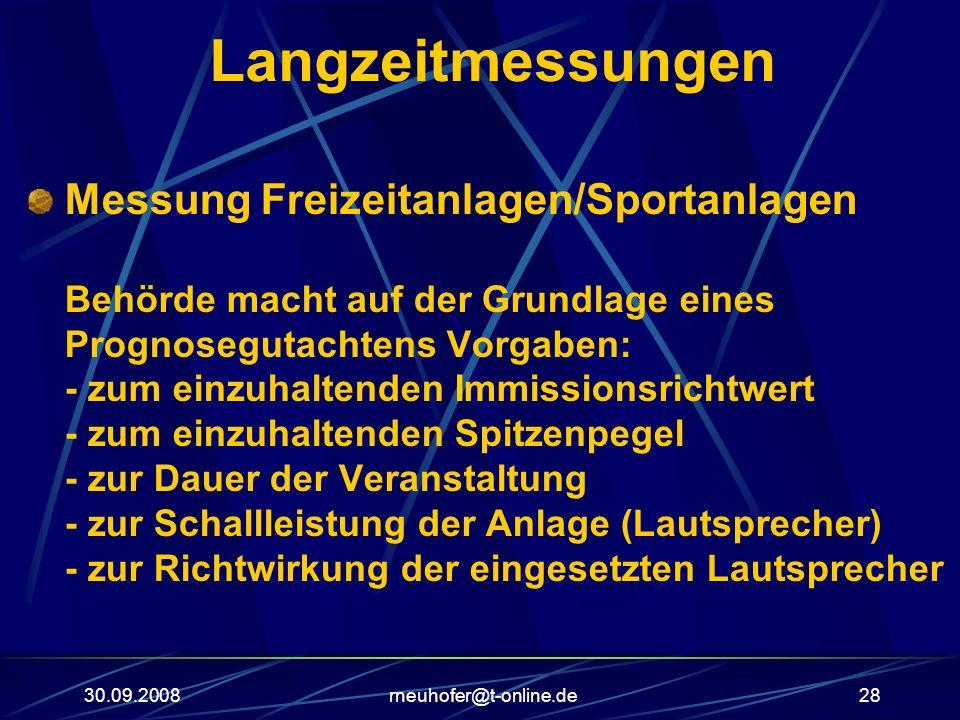 30.09.2008rneuhofer@t-online.de28 Langzeitmessungen Messung Freizeitanlagen/Sportanlagen Behörde macht auf der Grundlage eines Prognosegutachtens Vorg