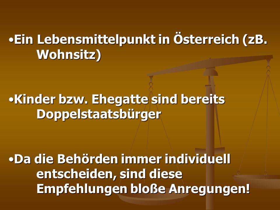 Ein Lebensmittelpunkt in Österreich (zB. Wohnsitz)Ein Lebensmittelpunkt in Österreich (zB. Wohnsitz) Kinder bzw. Ehegatte sind bereits Doppelstaatsbür