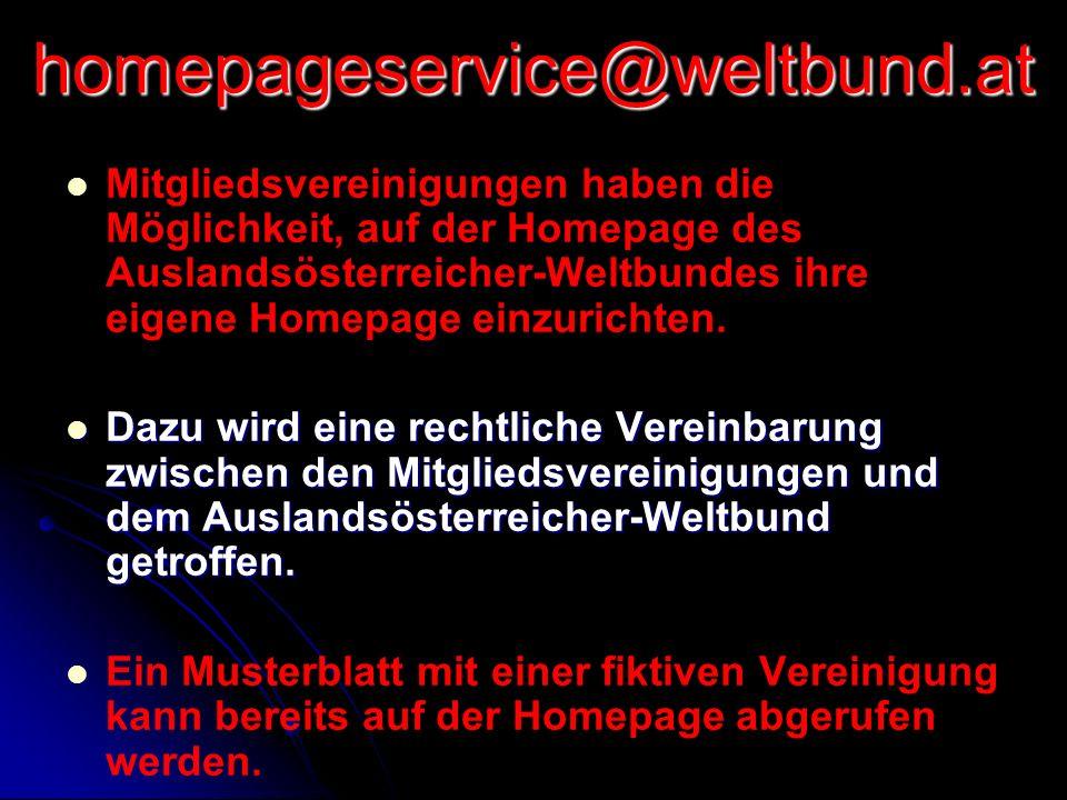 homepageservice@weltbund.at Mitgliedsvereinigungen haben die Möglichkeit, auf der Homepage des Auslandsösterreicher-Weltbundes ihre eigene Homepage ei