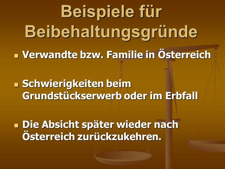 Beispiele für Beibehaltungsgründe Verwandte bzw. Familie in Österreich Verwandte bzw. Familie in Österreich Schwierigkeiten beim Grundstückserwerb ode