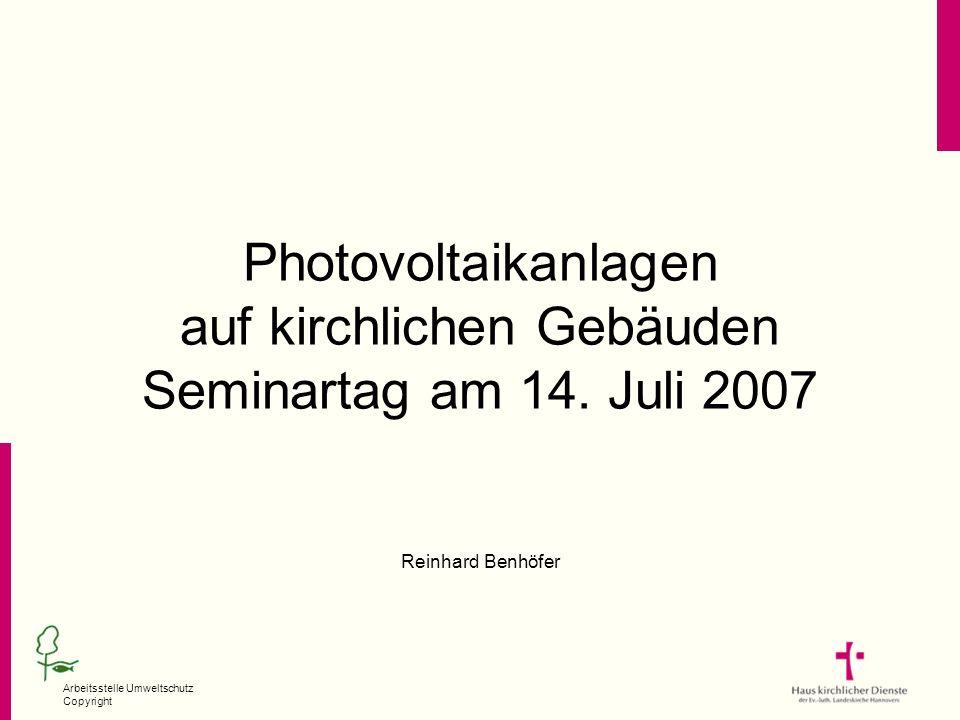 Arbeitsstelle Umweltschutz Copyright Photovoltaikanlagen auf kirchlichen Gebäuden Seminartag am 14. Juli 2007 Reinhard Benhöfer