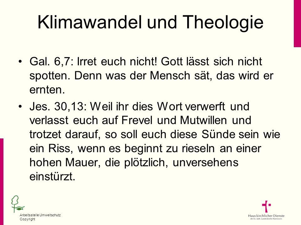 Arbeitsstelle Umweltschutz Copyright Klimawandel und Theologie Gal. 6,7: Irret euch nicht! Gott lässt sich nicht spotten. Denn was der Mensch sät, das