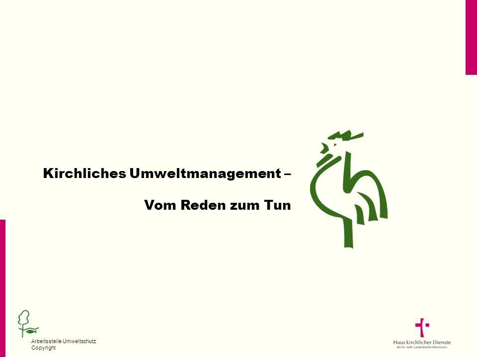 Arbeitsstelle Umweltschutz Copyright Kirchliches Umweltmanagement – Vom Reden zum Tun