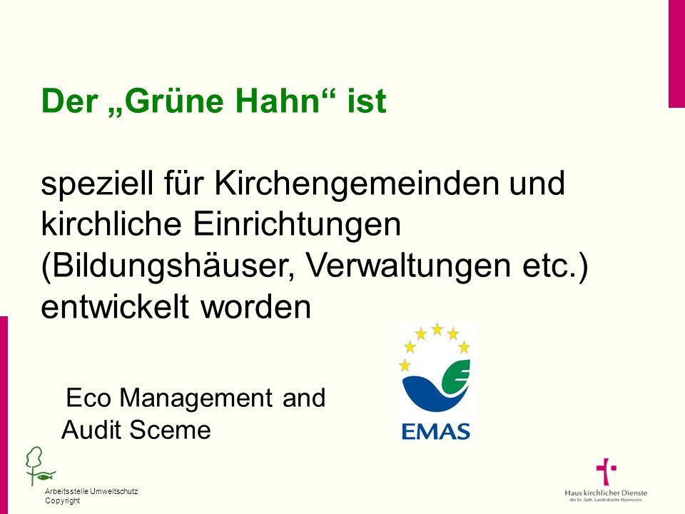 Arbeitsstelle Umweltschutz Copyright Der Grüne Hahn ist speziell für Kirchengemeinden und kirchliche Einrichtungen (Bildungshäuser, Verwaltungen etc.)