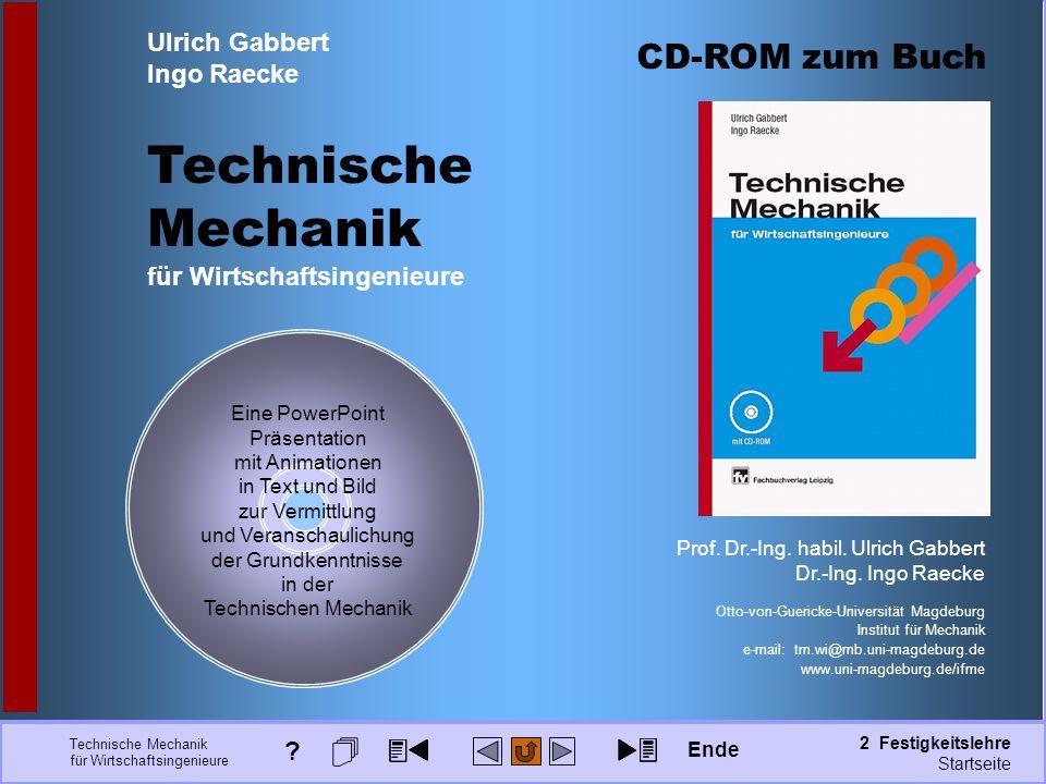 Technische Mechanik für Wirtschaftsingenieure 2 Festigkeitslehre Seite: 150 CD-ROM zum Buch Prof. Dr.-Ing. habil. Ulrich Gabbert Dr.-Ing. Ingo Raecke