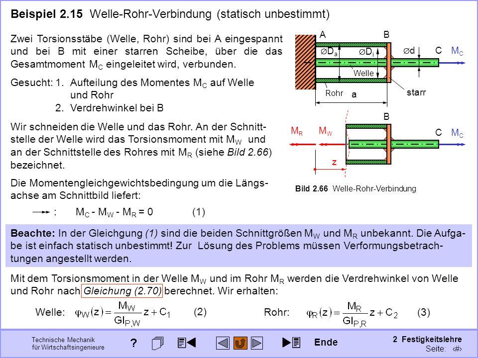 Technische Mechanik für Wirtschaftsingenieure 2 Festigkeitslehre Seite: 252 Beispiel 2.15 Welle-Rohr-Verbindung (statisch unbestimmt) a D a d BA CMCMC