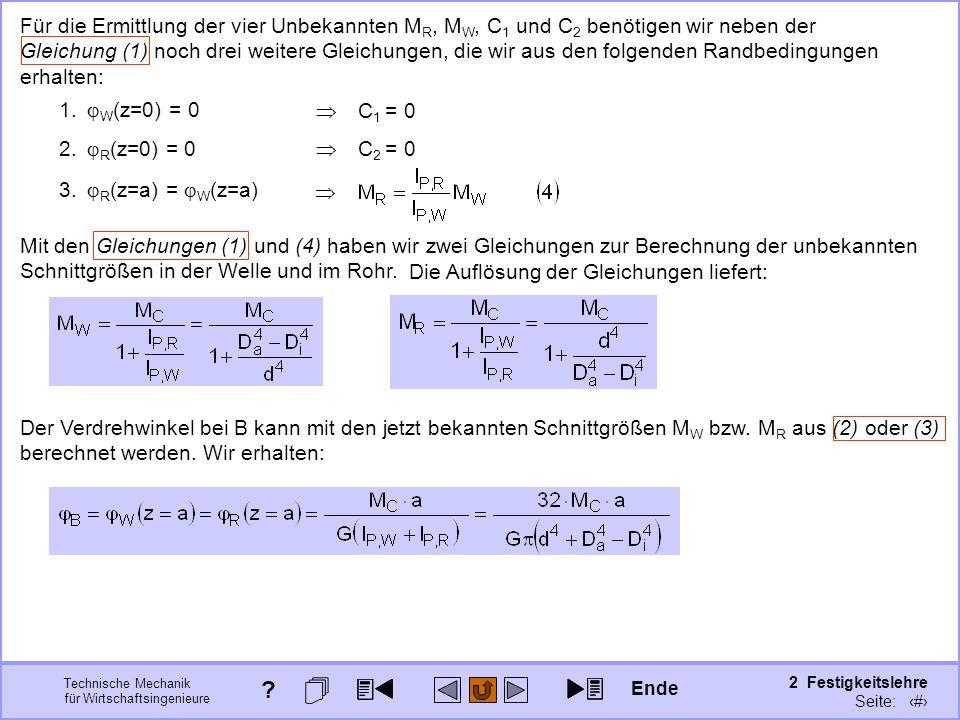 Technische Mechanik für Wirtschaftsingenieure 2 Festigkeitslehre Seite: 253 Für die Ermittlung der vier Unbekannten M R, M W, C 1 und C 2 benötigen wi
