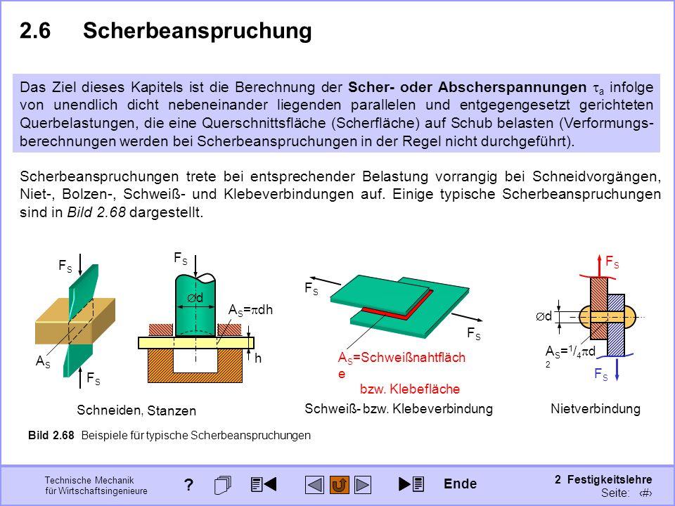 Technische Mechanik für Wirtschaftsingenieure 2 Festigkeitslehre Seite: 258 2.6Scherbeanspruchung Das Ziel dieses Kapitels ist die Berechnung der Sche