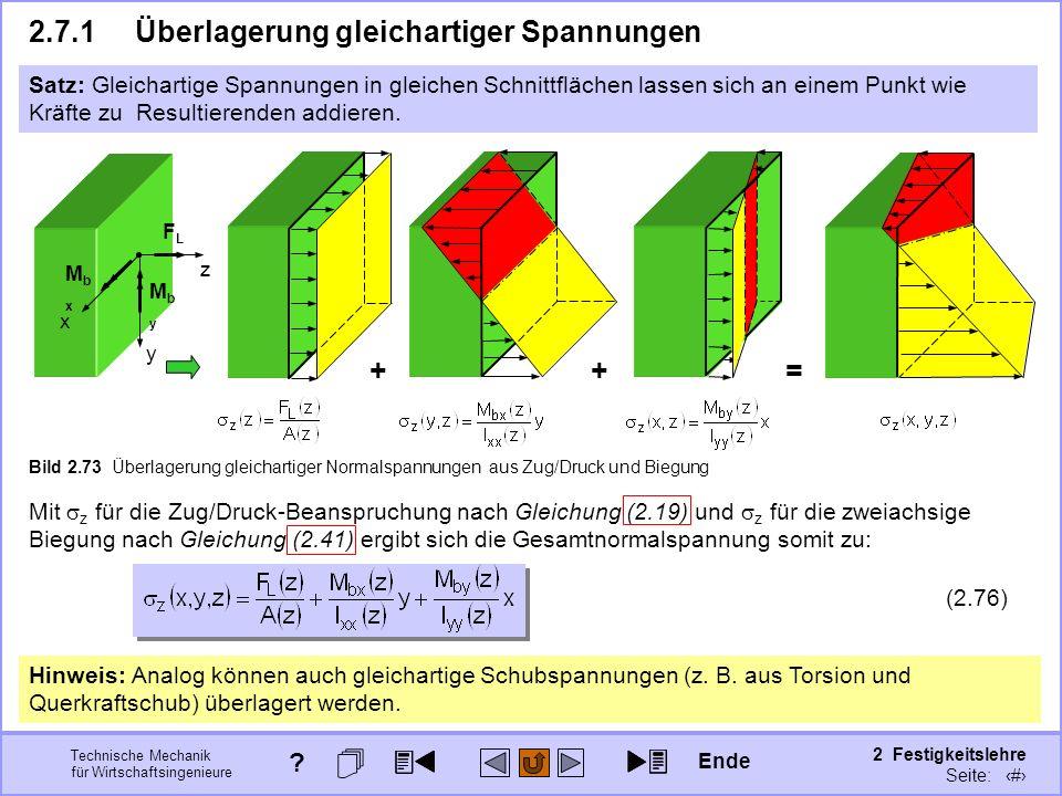 Technische Mechanik für Wirtschaftsingenieure 2 Festigkeitslehre Seite: 264 2.7.1Überlagerung gleichartiger Spannungen Satz: Gleichartige Spannungen i