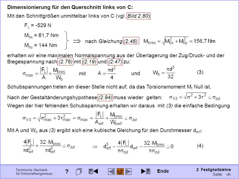 Technische Mechanik für Wirtschaftsingenieure 2 Festigkeitslehre Seite: 282 Dimensionierung für den Querschnitt links von C: Mit den Schnittgrößen unm