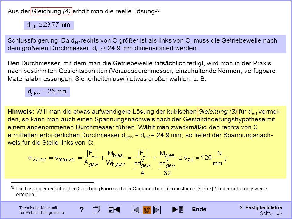 Technische Mechanik für Wirtschaftsingenieure 2 Festigkeitslehre Seite: 283 Aus der Gleichung (4) erhält man die reelle Lösung 20 Schlussfolgerung: Da