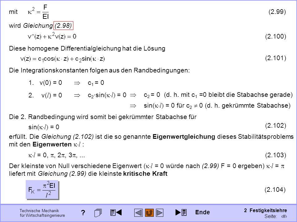 Technische Mechanik für Wirtschaftsingenieure 2 Festigkeitslehre Seite: 294 Die Integrationskonstanten folgen aus den Randbedingungen: 1. v(0) = 0 c 2