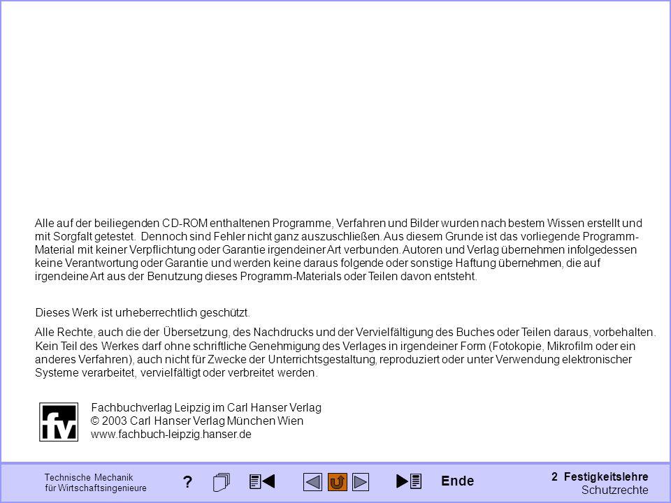 Technische Mechanik für Wirtschaftsingenieure 2 Festigkeitslehre Seite: 151 Ende ? Alle auf der beiliegenden CD-ROM enthaltenen Programme, Verfahren u