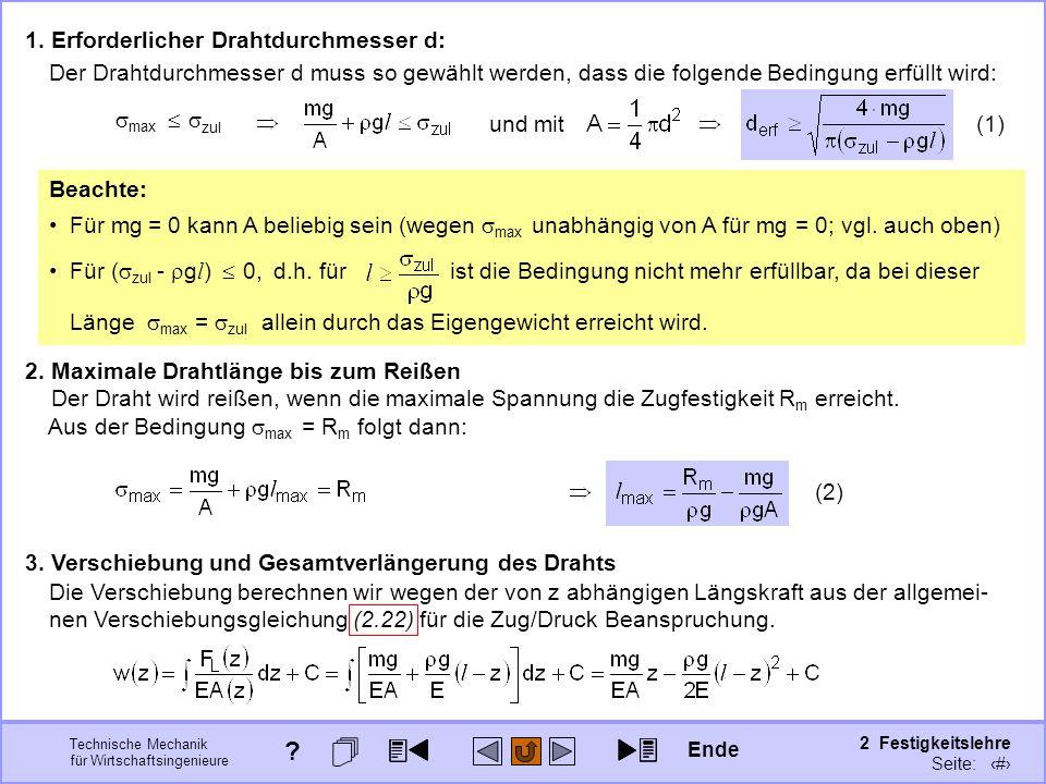 Technische Mechanik für Wirtschaftsingenieure 2 Festigkeitslehre Seite: 192 1. Erforderlicher Drahtdurchmesser d: Der Drahtdurchmesser d muss so gewäh