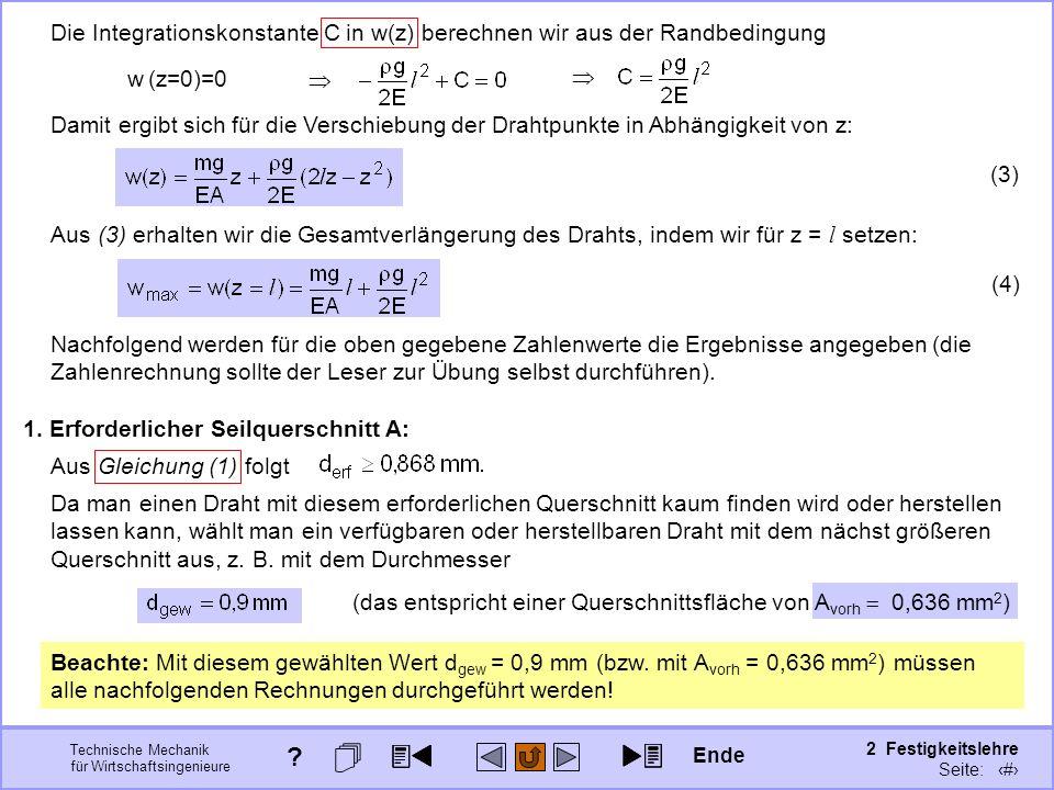 Technische Mechanik für Wirtschaftsingenieure 2 Festigkeitslehre Seite: 193 w (z=0)=0 Die Integrationskonstante C in w(z) berechnen wir aus der Randbe