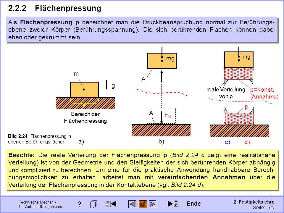 Technische Mechanik für Wirtschaftsingenieure 2 Festigkeitslehre Seite: 198 mg 2.2.2Flächenpressung Beachte: Die reale Verteilung der Flächenpressung