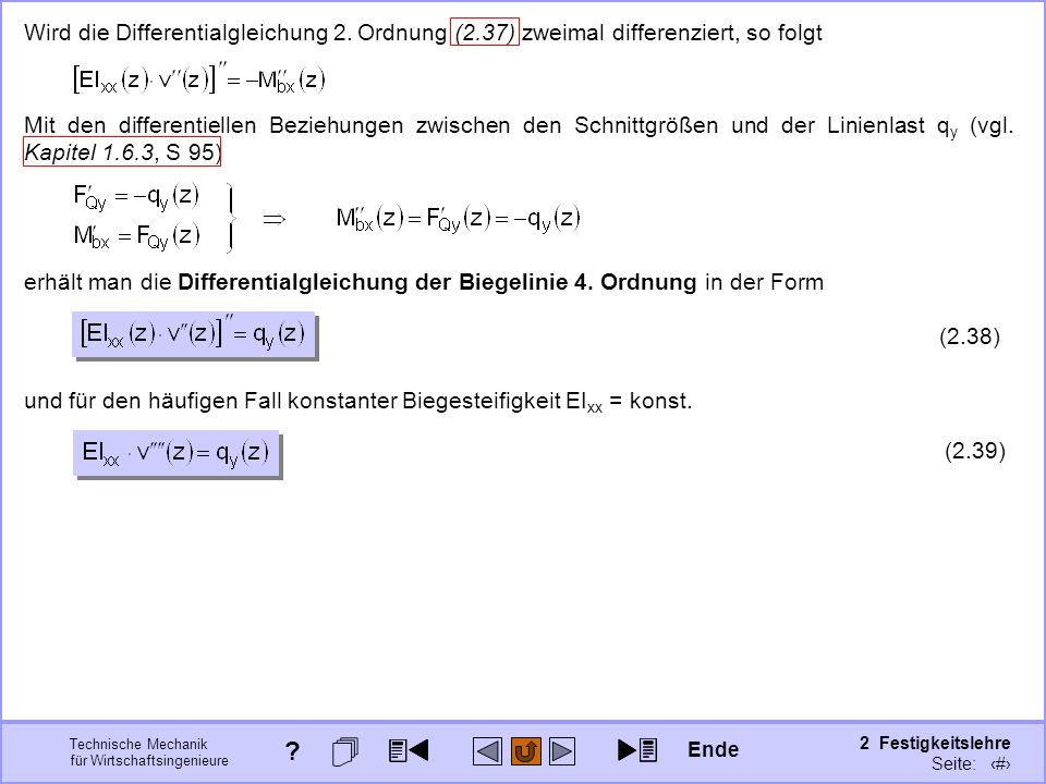 Technische Mechanik für Wirtschaftsingenieure 2 Festigkeitslehre Seite: 214 Wird die Differentialgleichung 2. Ordnung (2.37) zweimal differenziert, so