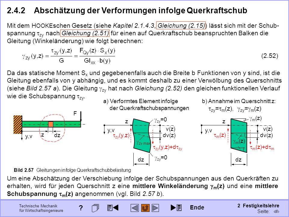 Technische Mechanik für Wirtschaftsingenieure 2 Festigkeitslehre Seite: 238 F y,v z Bild 2.57 Gleitungen infolge Querkraftschubbelastung 2.4.2Abschätz