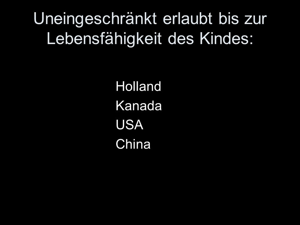 Uneingeschränkt erlaubt bis zur Lebensfähigkeit des Kindes: Holland Kanada USA China