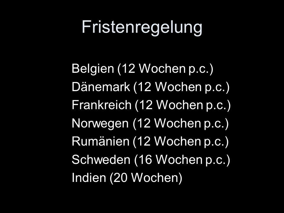 Fristenregelung Belgien (12 Wochen p.c.) Dänemark (12 Wochen p.c.) Frankreich (12 Wochen p.c.) Norwegen (12 Wochen p.c.) Rumänien (12 Wochen p.c.) Sch