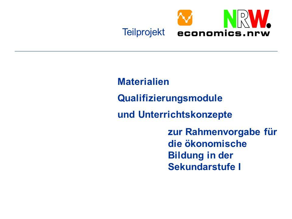 Materialien Qualifizierungsmodule und Unterrichtskonzepte zur Rahmenvorgabe für die ökonomische Bildung in der Sekundarstufe I Teilprojekt
